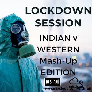 @DJSHRAII - LOCK DOWN SESSIONS - 40 Mins Indian V Western Mash Up Edition