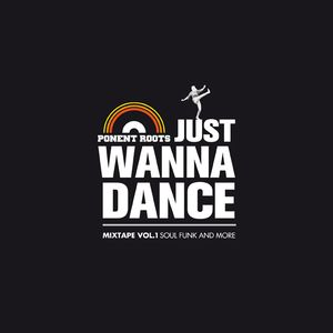 JUST WANNA DANCE - Ponent Roots mixtape vol.1