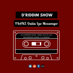 #2 D'Riddim Show LS Franz (Luv Messenger) - Reggae & Dancehall Podcast