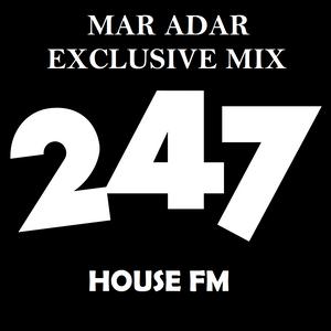 247 HOUSE FM - Mar Adar Exclusive Mix