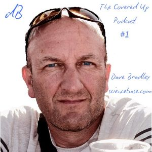 Dave Bradley's Covered Up Podcast - #1