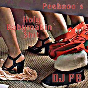 Peebooo`s Holy Babymakin`Shit