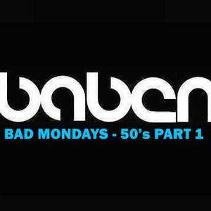 Baben's Bad Monday cheer up. 50's Part 1