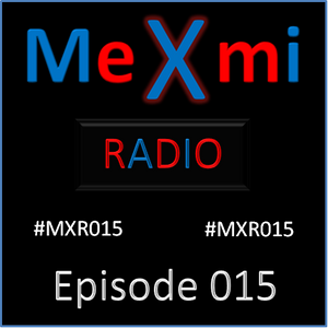 MeXmi Radio Episode 015 (August 2015)