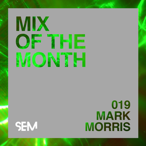 SEM Mix of The Month: August 2019 : Mark Morris
