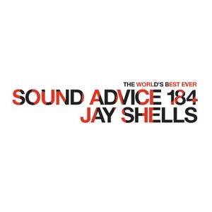 Sound Advice 184 - Jay Shells