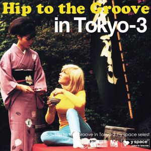 Hip to the Groove in Tokyo-3 -y space select