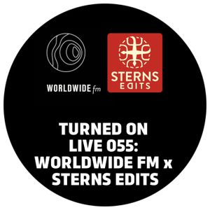 Turned On Live 055: Worldwide FM x Sterns Edits