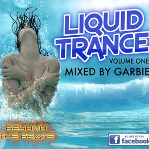 Beyond The Beats Present - Liquid Trance Volume 1 Mixed By Garbie