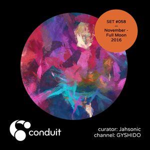 Conduit Set #058 | November - Full Moon 2016 (curated by Jahsonic) [GYSHIDO]