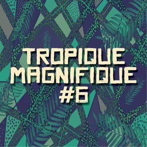Tropique Magnifique #6 Part 1