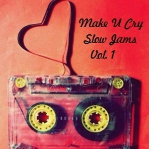 Make U Cry SLow Jams VOL.1