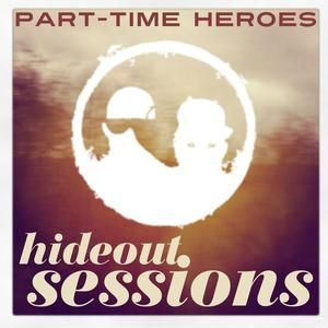 PART-TIME HEROES | HIDEOUT SESSIONS ep.79