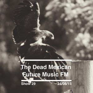 The Dead Mexican - Future Music - Show 29