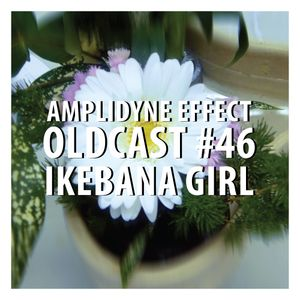 Oldcast #46 - Ikebana Girl (07.23.2011)