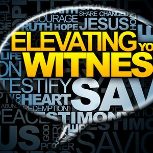 Elevating Your Witness