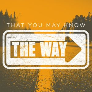 That You May Know The Way: Part 1 (Luke 9:21-62)