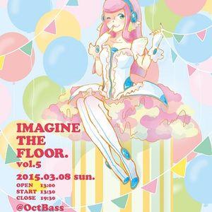 3/9 IMAGINE THE FLOOR.vol.5(一周年)setlist by zukutya