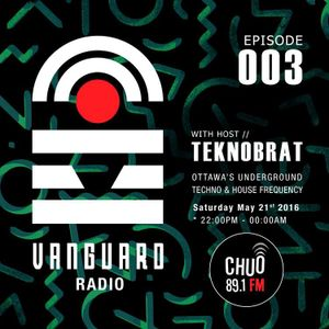 VANGUARD RADIO Episode 003 with TEKNOBRAT - 2016-05-21st CHUO 89.1 FM Ottawa, CANADA
