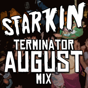 Starkin Terminator August Mix