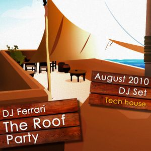 DJ Ferrari - The Roof Party (August 2010 DJ Set)