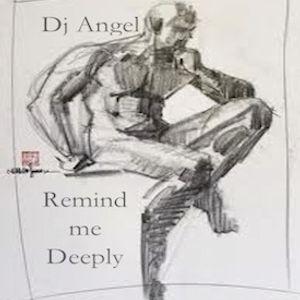 """Remind Me Deeply"" w/ Dj @ngel"