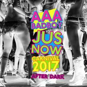 AAA BADBOY + JUS NOW - CARNIVAL 2017 (AFTER DARK - SOCA BASS MIX)
