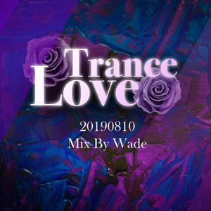 2019.08.10 Trance Love - DJ Wade Live Set In Box Night Club