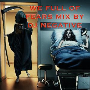 DJ NEGATIVE - WE FULL OF FEARS MIX