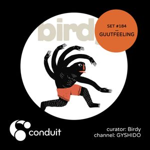 Conduit Set #184 | GUUTFEELING (curated by Birdy) [GYSHIDO]