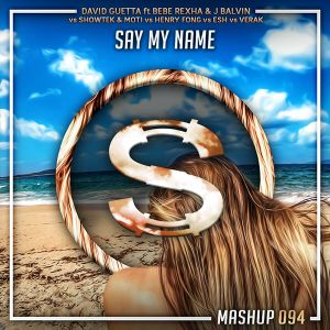 David Guetta ft Bebe Rexha x J Balvin vs Henry Fong vs Esh vs Verak - Say My Name (Da Sylva mashup)