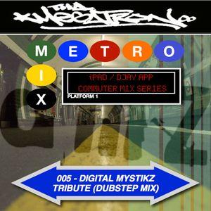 METRO MIX 005 - DIGITAL MYSTIKZ TRIBUTE (DUBSTEP MIX)