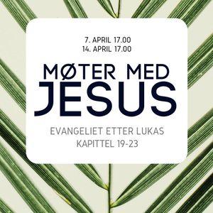 Møter med Jesus: Kongen kommer!   14. april 2019   Eirik Soldal