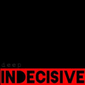Indecisive (Deep) 2016