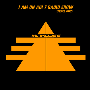 I Am On Air 7 Radio Show #3 - Mirko Dee