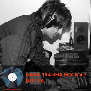 NADA BRAHMA MIX 004 // JUTTLA