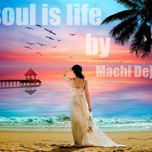Soul is life by Machi Dejota // Tech House