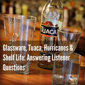 15 - Glassware, Tuaca, Hurricanes and Shelf Life - We're taking Listener Questions this Week!