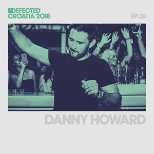 Defected Croatia Sessions - Danny Howard Ep.27