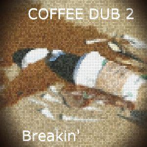 COFFEE DUB 2 - Breakin'