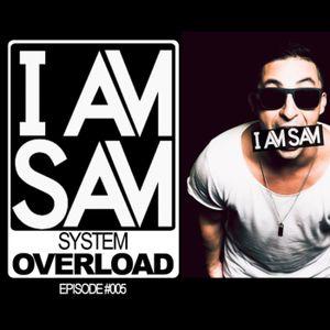 I Am Sam presents: System Overload - EPISODE #005