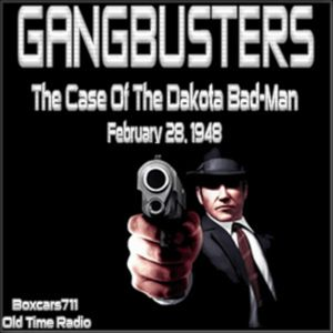 Gangbusters - The Case Of The Dakota Bad-Man (02-28-48)
