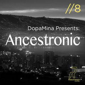 Ancestronic #8 w/ Martina Dopamina - Friday 9th June 2017