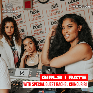 Girls I Rate With Rachel Chinouriri on The Beat London - 19th July 2021