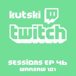 Kutski Twitch Sessions 46 (Warsaw 101)
