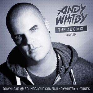 ANDY WHITBY - THE 40K MIX [FREE DOWNLOAD] by ANDY WHITBY (andywhitby