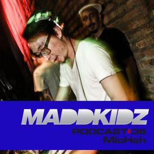 Maddkidz Podcast # 36 - MicHoh