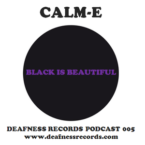 Calm-e - Black Is Beautiful (Deafness Records Podcast 005)