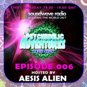 PSYCHEDELIC ADVENTURES hosted by Aesis Alien - EPISODE 006