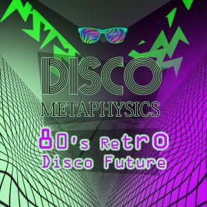 Disco Metaphysics: 80's Retro Disco Future